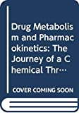 Steventon, Glyn: Drug Metabolism and Pharmacokinetics: The Journey of a Chemical Through the Body