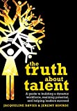 Davies, Jacqueline: The Truth about Talent: A guide to building a dynamic workforce, realizing potential and helping leaders succeed