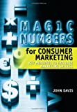 John Davis: Magic Numbers for Consumer Marketing: Key Measures to Evaluate Marketing Success