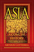 Asia: A Concise History by Arthur Cotterell