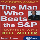Lowe, Janet: The Man Who Beats the S&P: Investing with Bill Miller