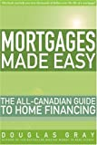 Gray, Douglas: Mortgages Made Easy: The All-Canadian Guide to Home Financing