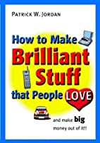 How to Make Brilliant Stuff That People Love…