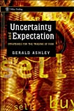 Gerald Ashley: Uncertainty and Expectation: Strategies for the Trading of Risk (Wiley Trading)