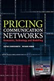 Costas Courcoubetis: Pricing Communication Networks: Economics, Technology and Modelling (Wiley Interscience Series in Systems and Optimization)