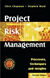Chapman, Chris: Project Risk Management: Processes, Techniques and Insights