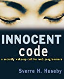 Huseby, Sverre H.: Innocent Code: A Security Wake-Up Call for Web Programmers