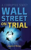 O'Brien, Justin: Wall Street on Trial: A Corrupted State