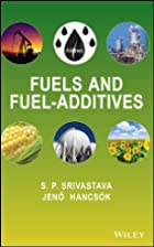 Fuels and Fuel-additives by S. P. Srivastava