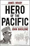 Brady, James: Hero of the Pacific: The Life of Marine Legend John Basilone
