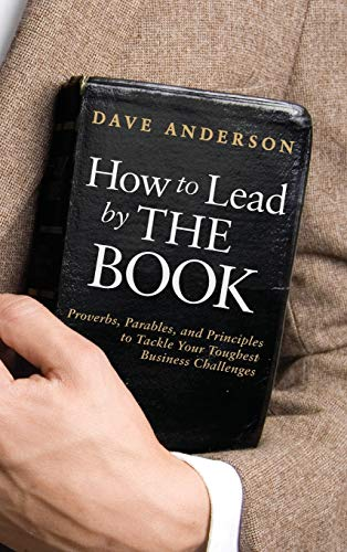 how-to-lead-by-the-book-proverbs-parables-and-principles-to-tackle-your-toughest-business-challenges