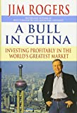 Rogers, Jim: A Bull in China - Investing Profitably in the Worl d#8242;s Greatest Market