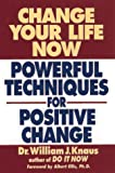 Knaus, William J.: Change Your Life Now: Powerful Techniques for Positive Change