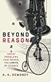 Dewdney, A. K.: Beyond Reason: Eight Great Problems That Reveal the Limits of Science