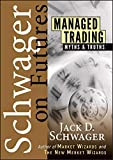 Schwager, Jack D.: Managed Trading: Myths & Truths (Wiley Finance)