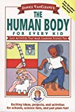Vancleave, Janice Pratt: Janice VanCleave&#39;s the Human Body for Every Kid