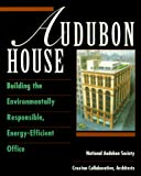 National Audubon Society: Audubon House: Building the Environmentally Responsible, Energy-Efficient Office (Wiley Series in Sustainable Design)