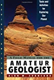 Cvancara, Alan M.: A Field Manual for the Amateur Geologist: Tools and Activities for Exploring Our Planet