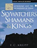 Krupp, Dr. E. C.: Skywatchers, Shamans and Kingsastronomy and the Archaeology of Power