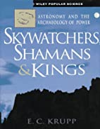 Skywatchers, Shamans & Kings : Astronomy and…