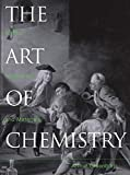 Greenberg, Arthur: The Art of Chemistry: Myths, Medicines, and Materials