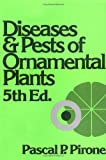 Pirone, Pascal P.: Diseases and Pests of Ornamental Plants