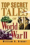 Breuer, William B.: Top Secret Tales of World War II