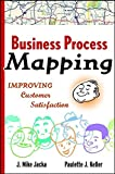 J. Mike Jacka: Business Process Mapping Workbook: Improving Customer Satisfaction