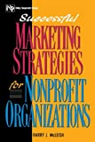 Barry J. McLeish: Successful Marketing Strategies For Nonprofit Organizations (Wiley Nonprofit Law, Finance and Management Series)