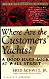Fred Schwed Jr.: Where Are the Customers' Yachts? or A Good Hard Look at Wall Street (A Marketplace Book)