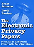 Schneier, Bruce: The Electronic Privacy Papers: Documents on the Battle for Privacy in the Age of Surveillance
