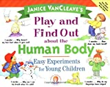 Vancleave, Janice Pratt: Janice VanCleave&#39;s Play and Find Out about the Human Body