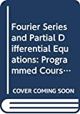 Calus, I.M.: Fourier Series and Partial Differential Equations: Programmed Course for Students of Science and Technology (A series of programmes on differential equations)