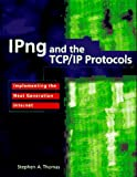 Stephen A. Thomas: IPng and the TCP/IP Protocols: Implementing the Next Generation Internet