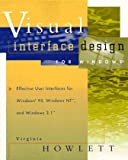 Howlett, Virginia: Visual Interface Design for Windows: Effective User Interfaces for Windows 95, Windows Nt, and Windows 3.1