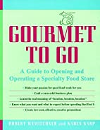Gourmet to Go: A Guide to Opening and…