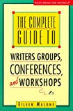 Malone, Eileen: The Complete Guide to Writer&#39;s Groups, Conferences, and Workshops
