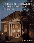 Carnegie Libraries Across America: A Public…