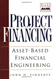 John D. Finnerty: Project Financing: Asset-Based Financial Engineering
