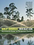 James Barrett: Golf Course Irrigation: Environmental Design and Management Practices