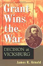Grant Wins the War: Decision at Vicksburg by&hellip;