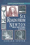 Speyer, Edward: Six Roads from Newton: Great Discoveries in Physics