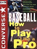 Baseball: How to Play Like a Pro (Converse…