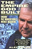 Foege, Alec: The Empire God Built: Inside Pat Robertson's Media Machine