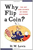 H. W. Lewis: Why Flip a Coin: The Art and Science of Good Decisions