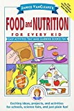 Vancleave, Janice Pratt: Janice VanCleave's Food and Nutrition for Every Kid