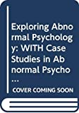Neale, John M.: Exploring Abnormal Psychology: WITH Case Studies in Abnormal Psychology