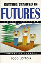 Getting Started in Futures, 3rd Edition by…