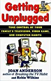 Anderson, Joan: Getting Unplugged: Take Control of Your Family's Television, Video Game, and Computer Habits