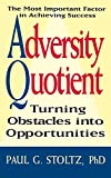 Stoltz, Paul Gordon: Adversity Quotient: Turning Obstacles into Opportunities